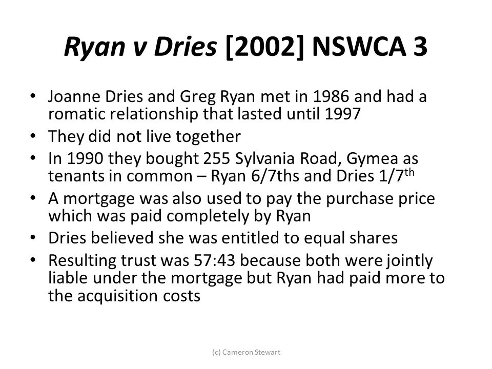 Ryan v Dries [2002] NSWCA 3 Joanne Dries and Greg Ryan met in 1986 and had a romatic relationship that lasted until 1997.